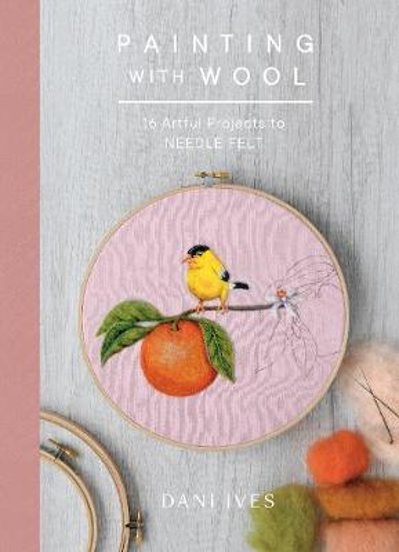 Painting with Wool: Sixteen Artful Projects to Needle Felt (Hardback)