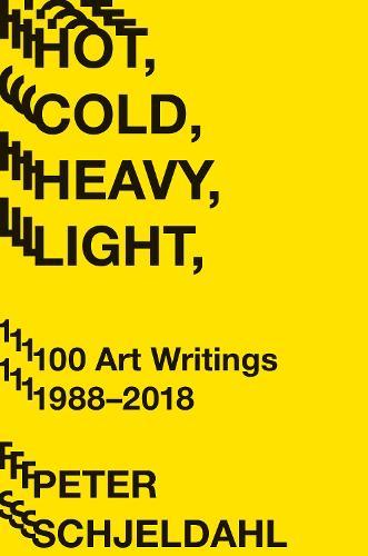 Hot, Cold, Heavy, Light, 100 Art Writings 1988-2018 (Paperback)