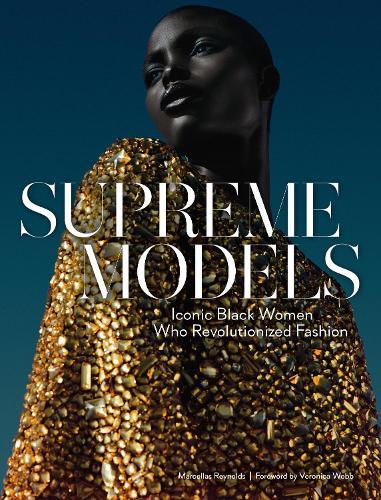 Supreme Models: Iconic Black Women Who Revolutionized Fashion (Hardback)
