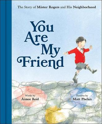 You Are My Friend: The Story of Mister Rogers and His Neighborhood (Hardback)