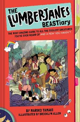 The Lumberjanes BEASTiary: The Most Amazing Guide to All the Coolest Creatures You've Ever Heard Of and a Few You Haven't - Lumberjanes (Hardback)