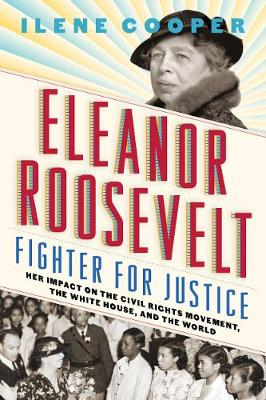 Eleanor Roosevelt, Fighter for Justice: Her Impact on the Civil Rights Movement, the White House, and the World (Paperback)