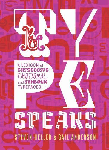 Type Speaks: A Lexicon of Expressive, Emotional, and Symbolic Typefaces (Hardback)