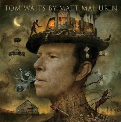 Tom Waits by Matt Mahurin (Hardback)