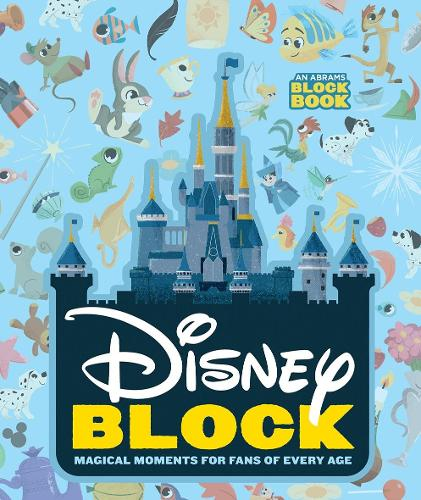 Disney Block: Magical Moments for Fans of Every Age: Magical Moments for Fans of Every Age - An Abrams Block Book (Board book)