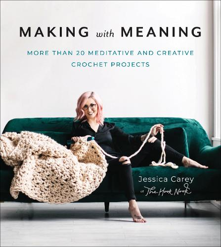 Making with Meaning: More Than 20 Meditative and Creative Crochet Projects (Paperback)