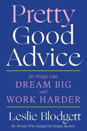 Pretty Good Advice: For People Who Dream Big and Work Harder (Hardback)