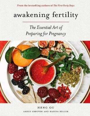 Awakening Fertility: The Essential Art of Preparing for Pregnancy by the Authors of the First Forty Days (Hardback)