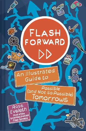 Flash Forward: An Illustrated Guide to Possible (And Not So Possible) Tomorrows (Hardback)