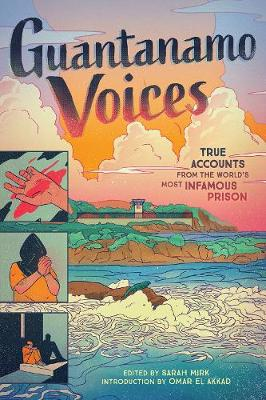 Guantanamo Voices: True Accounts from the World's Most Infamous Prison (Hardback)