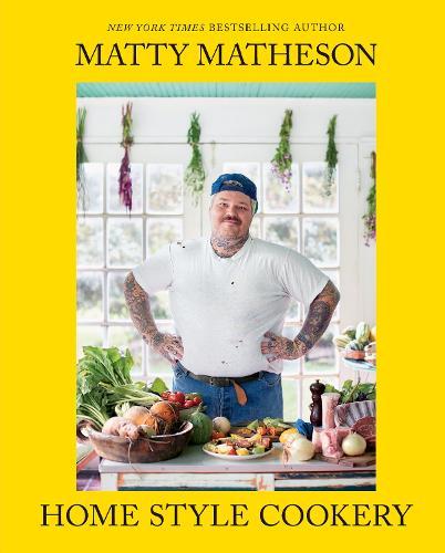 Matty Matheson: Home Style Cookery (Hardback)
