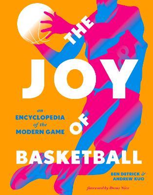 The Joy of Basketball: An Encyclopedia of the Modern Game (Hardback)