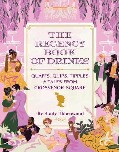 The Regency Book of Drinks: Quaffs, Quips, Tipples, and Tales from Grosvenor Square (Hardback)