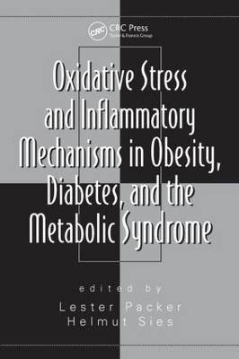Oxidative Stress and Inflammatory Mechanisms in Obesity, Diabetes, and the Metabolic Syndrome - Oxidative Stress and Disease (Hardback)