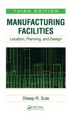 Manufacturing Facilities: Location, Planning, and Design, Third Edition (Hardback)
