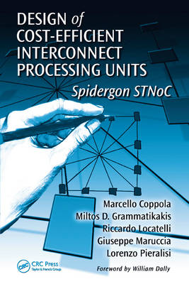 Design of Cost-Efficient Interconnect Processing Units: Spidergon STNoC - System-on-Chip Design and Technologies (Hardback)