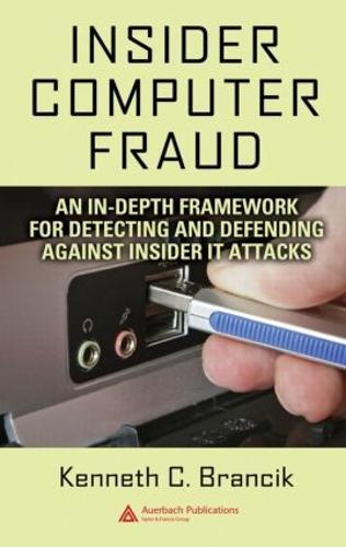 Insider Computer Fraud: An In-depth Framework for Detecting and Defending against Insider IT Attacks (Hardback)