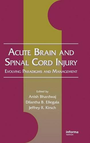 Acute Brain and Spinal Cord Injury: Evolving Paradigms and Management - Neurological Disease and Therapy (Hardback)