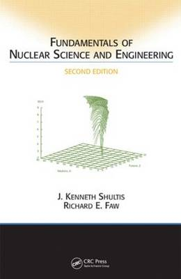 Fundamentals of Nuclear Science and Engineering Second Edition (Hardback)