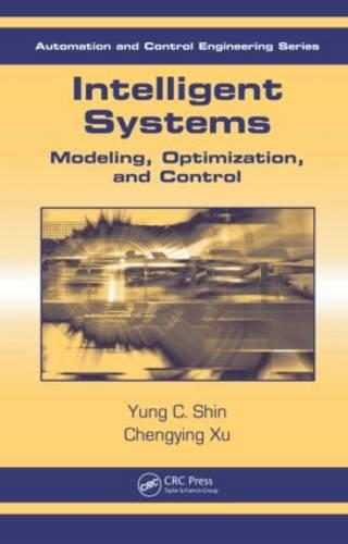 Intelligent Systems: Modeling, Optimization, and Control - Automation and Control Engineering (Hardback)