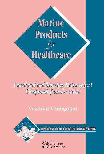 Marine Products for Healthcare: Functional and Bioactive Nutraceutical Compounds from the Ocean - Functional Foods and Nutraceuticals (Hardback)