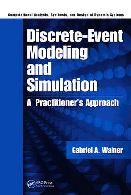 Discrete-Event Modeling and Simulation: A Practitioner's Approach - Computational Analysis, Synthesis, and Design of Dynamic Systems (Hardback)