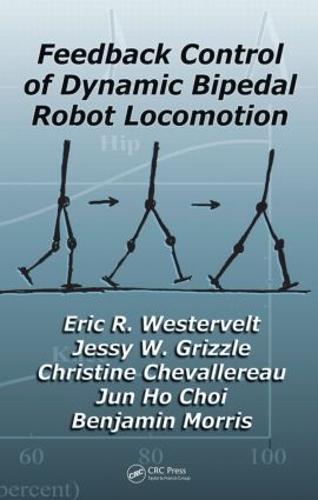 Feedback Control of Dynamic Bipedal Robot Locomotion - Automation and Control Engineering (Hardback)