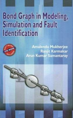 Bond Graph in Modeling, Simulation and Fault Identification (Hardback)