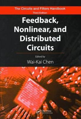 Feedback, Nonlinear, and Distributed Circuits - The Circuits and Filters Handbook, 3rd Edition (Hardback)