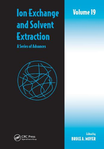 Ion Exchange and Solvent Extraction: A Series of Advances, Volume 19 - Ion Exchange and Solvent Extraction Series (Hardback)