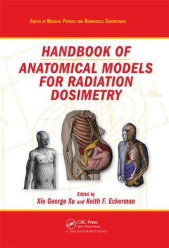 Handbook of Anatomical Models for Radiation Dosimetry - Series in Medical Physics and Biomedical Engineering (Hardback)