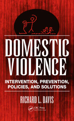 Domestic Violence: Intervention, Prevention, Policies, and Solutions (Hardback)