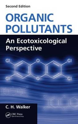 Organic Pollutants: An Ecotoxicological Perspective, Second Edition (Hardback)