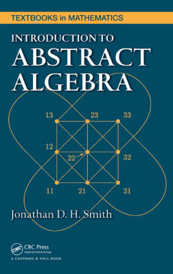 Introduction to Abstract Algebra - Textbooks in Mathematics 31 (Hardback)
