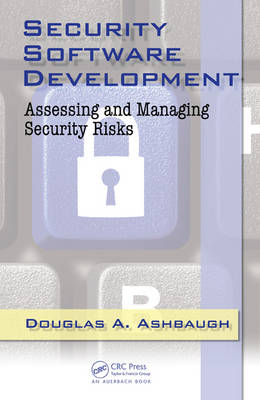 Security Software Development: Assessing and Managing Security Risks (Hardback)