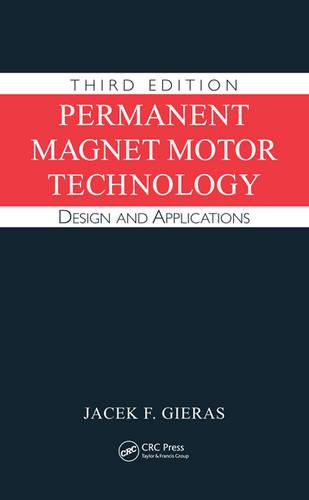 Permanent Magnet Motor Technology: Design and Applications, Third Edition - Electrical and Computer Engineering (Hardback)
