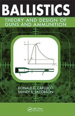 Ballistics: Theory and Design of Guns and Ammunition (Hardback)