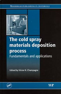 The Cold Spray Materials Deposition Process: Fundamentals and Applications (Hardback)