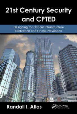 21st Century Security and CPTED: Designing for Critical Infrastructure Protection and Crime Prevention (Hardback)