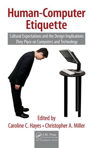 Human-Computer Etiquette: Cultural Expectations and the Design Implications They Place on Computers and Technology - Supply Chain Integration Modeling, Optimization and Application (Hardback)