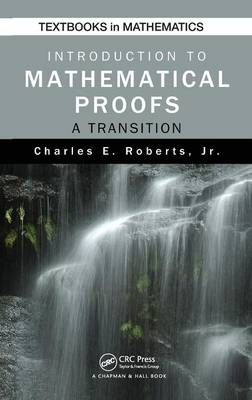 Introduction to Mathematical Proofs: A Transition - Textbooks in Mathematics v. 5 (Hardback)