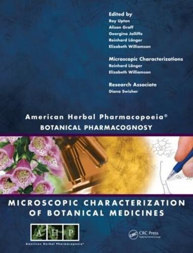 American Herbal Pharmacopoeia: Botanical Pharmacognosy - Microscopic Characterization of Botanical Medicines (Hardback)