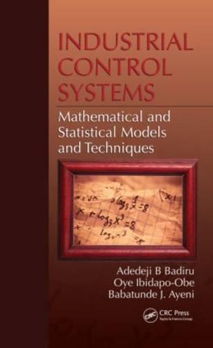 Industrial Control Systems: Mathematical and Statistical Models and Techniques - Systems Innovation Book Series (Hardback)