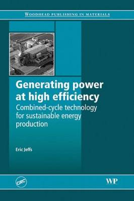 Generating Power at High Efficiency: Combined Cycle Technology for Sustainable Energy Production (Hardback)