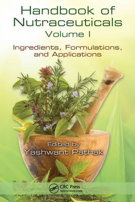 Handbook of Nutraceuticals Volume I: Ingredients, Formulations, and Applications (Hardback)