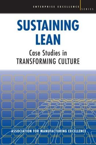 Sustaining Lean: Case Studies in Transforming Culture (Paperback)