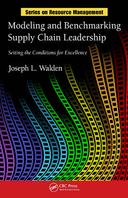 Modeling and Benchmarking Supply Chain Leadership: Setting the Conditions for Excellence - Resource Management (Hardback)