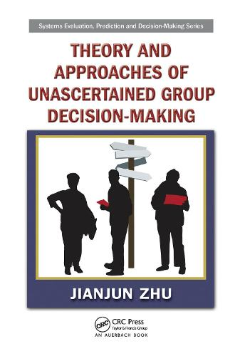 Theory and Approaches of Unascertained Group Decision-Making - Systems Evaluation, Prediction, and Decision-Making (Hardback)