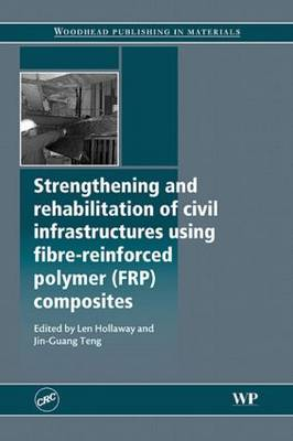 Strengthening and Rehabilitation of Civil Infrastructures Using Fibre-Reinforced Polymer (FRP) Composites (Hardback)