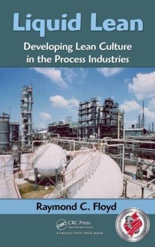 Liquid Lean: Developing Lean Culture in the Process Industries (Hardback)
